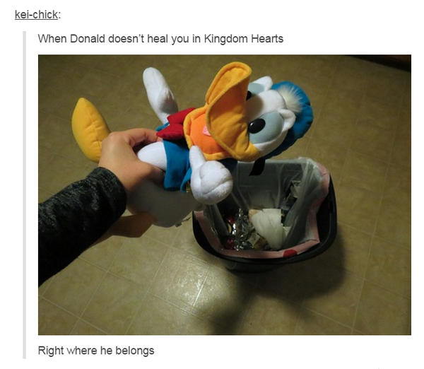 Kingdom Hearts is a video game where you fight alongside Disney characters who refuse to heal you.